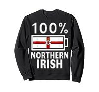 Northern Ireland Flag Shirt 100 Irish Battery Power Tee Sweatshirt Black