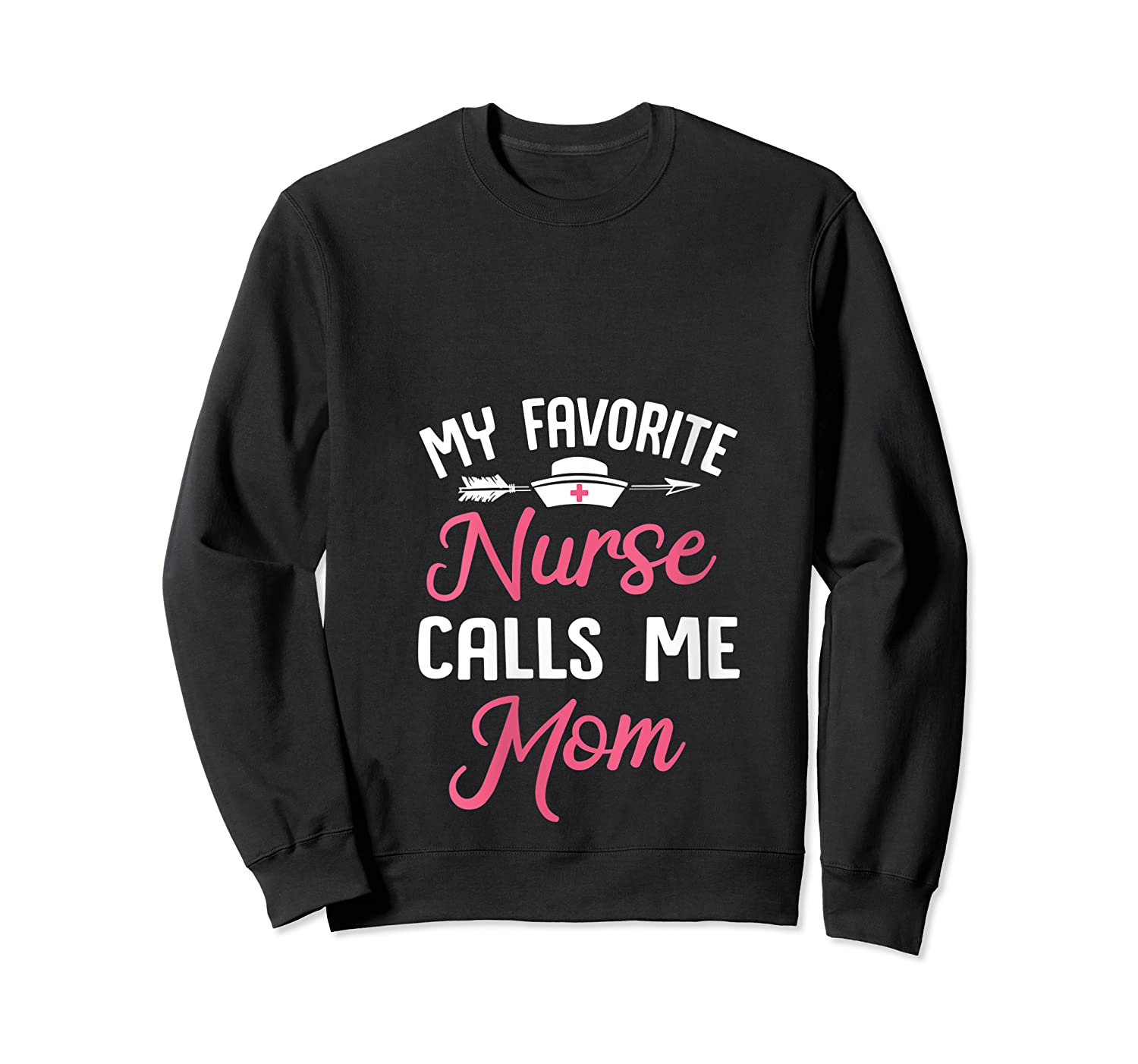 My Favorite Nurse Call Me Mom Great Mother's Day Gift T-shirt Crewneck Sweater