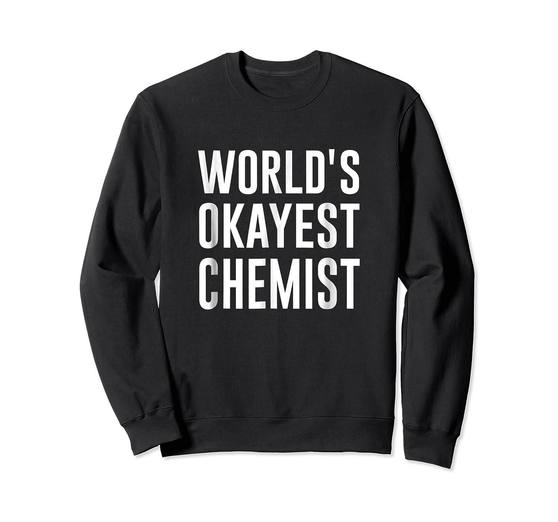 Worlds Okayest Chemist Gift For Chemist Shirts Crewneck Sweater