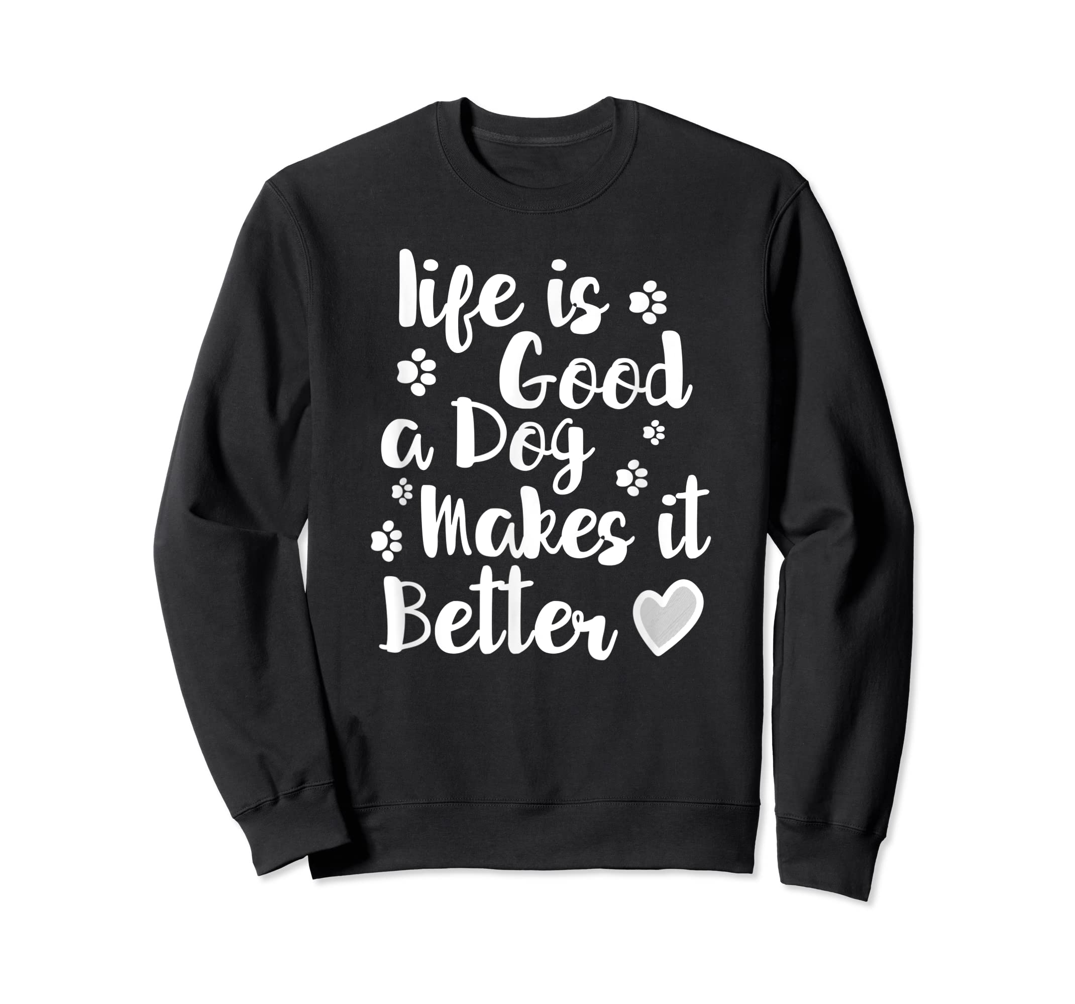 Life Is Good A Dog Makes It Better For Dog Lovers Tshirt T-Shirt-Sweatshirt-Black