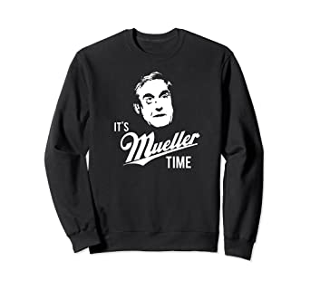 Amazoncom Its Mueller Time Sweatshirt Impeach Trump Funny Robert