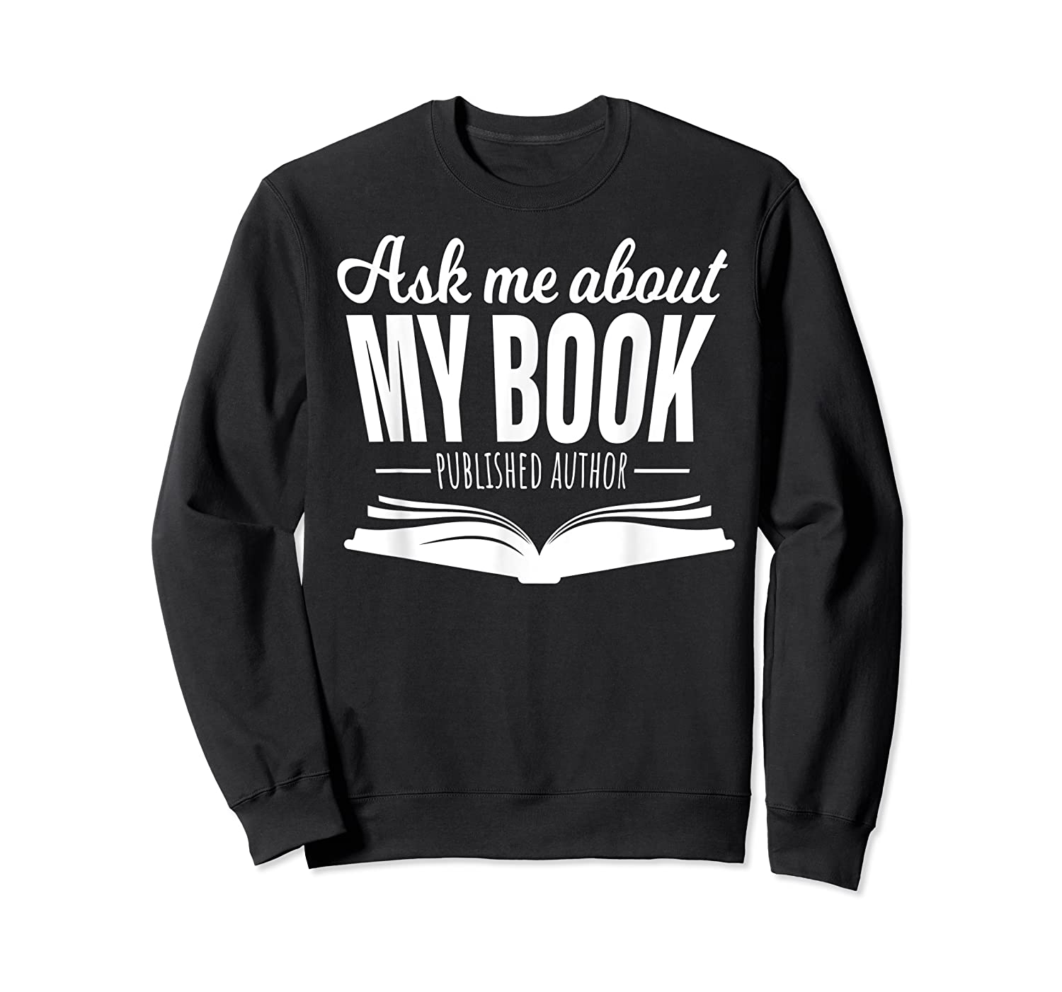Ask Me About My Book Published Author Writer Shirts Crewneck Sweater