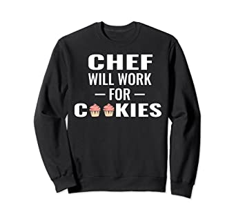 20462b82 Image Unavailable. Image not available for. Color: Chef Will Work for  Cookies Sweatshirt - Funny Gift