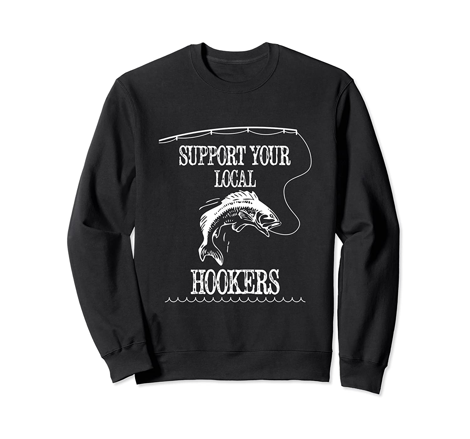 Support Your Local Hookers Funny Fishing Shirts Crewneck Sweater