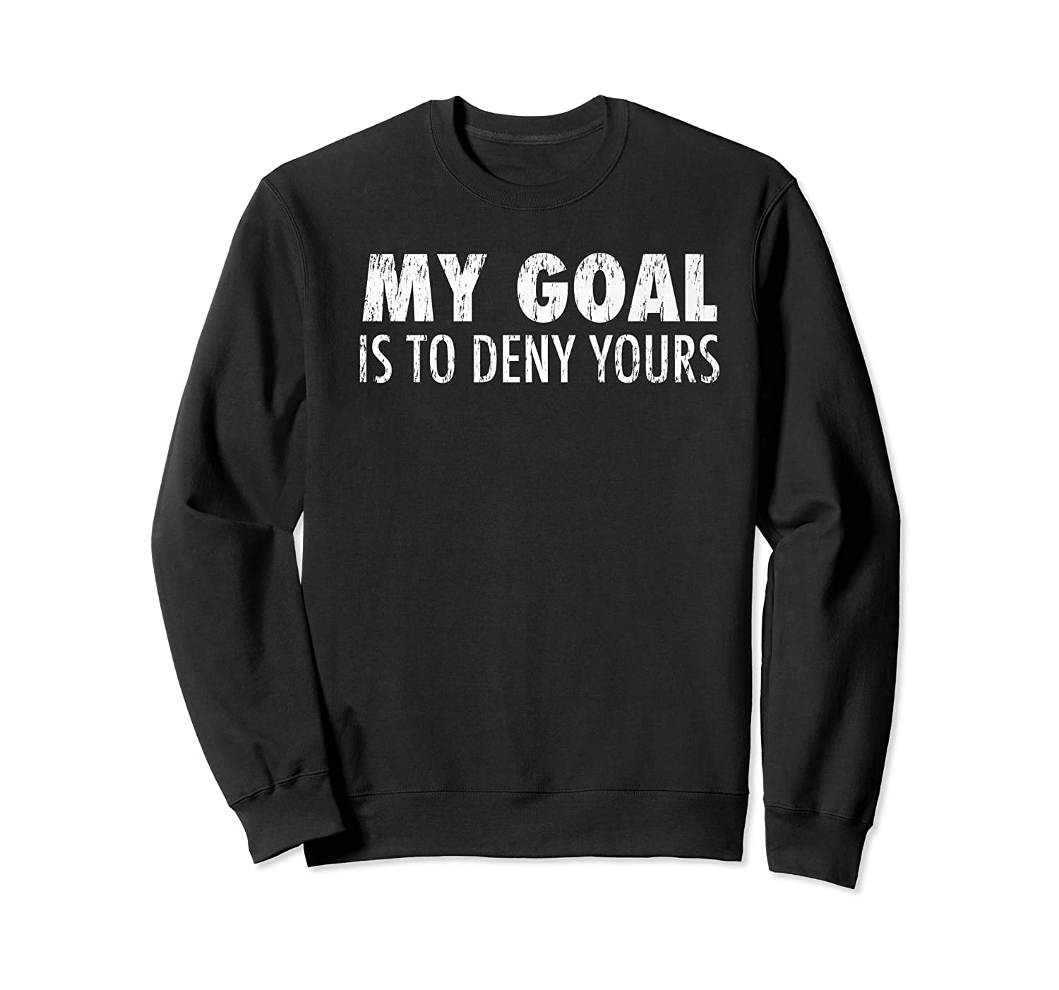 My Goal Is To Deny Yours Soccer Goalie Distressed T Premium T-shirt Crewneck Sweater