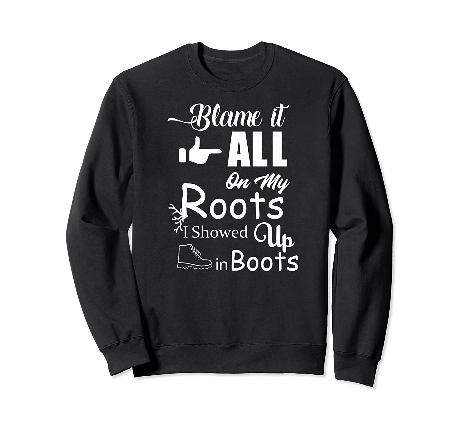 Blame It All On My Roots I Showed Up In Boots Premium T-shirt Crewneck Sweater