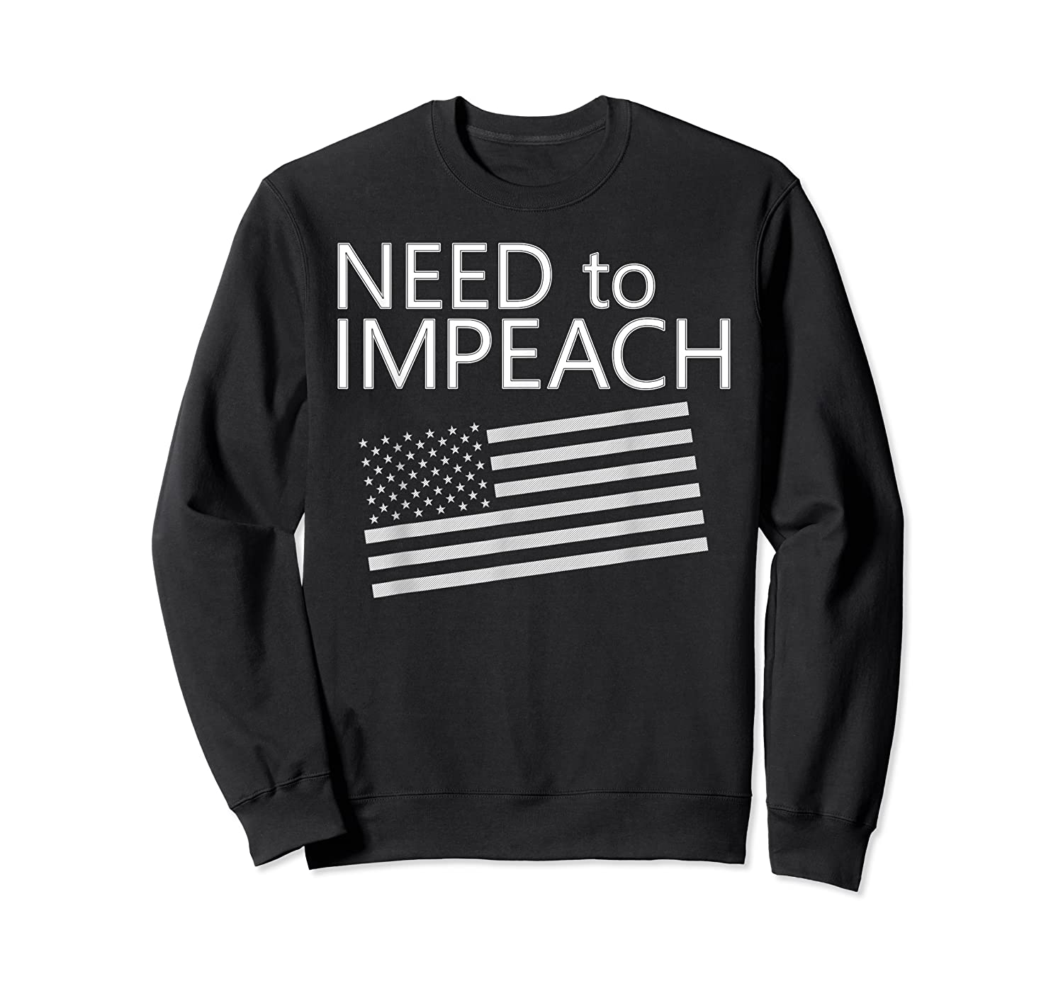 Need To Impeach Anti Trump Political Protest T Shirt Crewneck Sweater