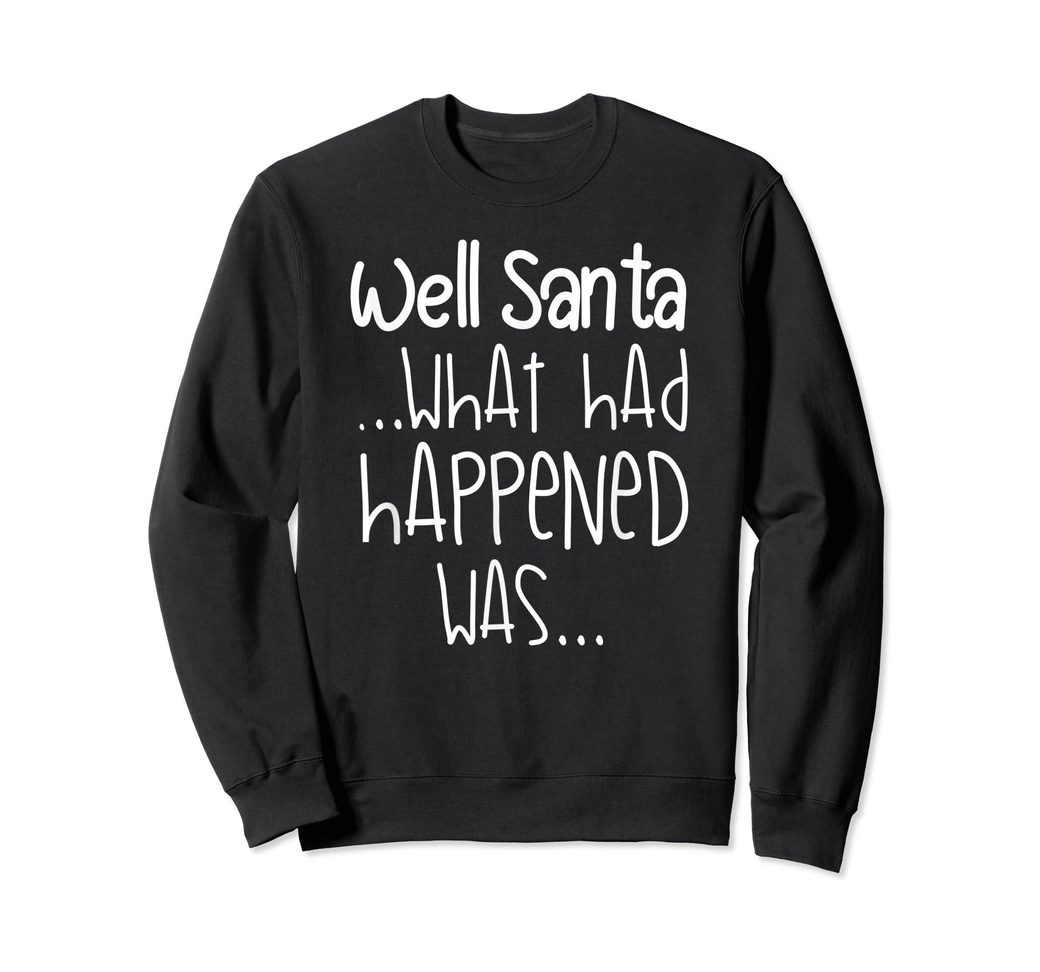 Well Santa What Had Happened Was Funny Christmas T-Shirt-Sweatshirt-Black