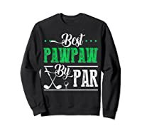 Best Pawpaw By Par Funny Golf Father's Day Gift Shirts Sweatshirt Black