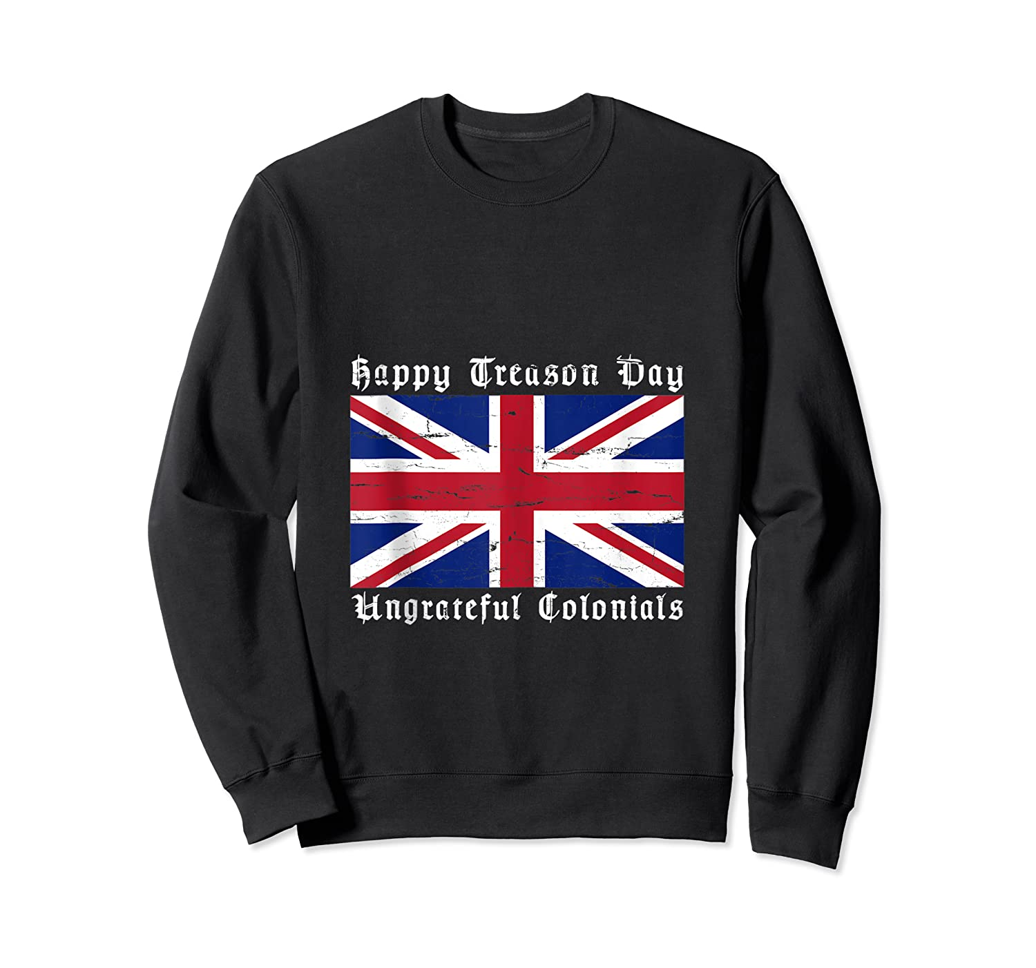 Happy Treason Day Ungrateful Colonials 4th Of July Shirts Crewneck Sweater