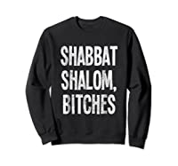 Shabbat Shalom Bitches - Funny Jewish Jew Shabbos T-shirt Sweatshirt Black