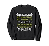 Funny Rowing T-shirt - No Halftime No Timeouts Rowing Tee Sweatshirt Black