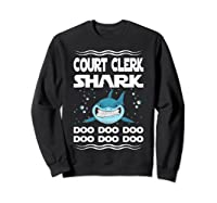 Court Clerk Shark Doo Doo Doo Funny Gift Shirts Sweatshirt Black