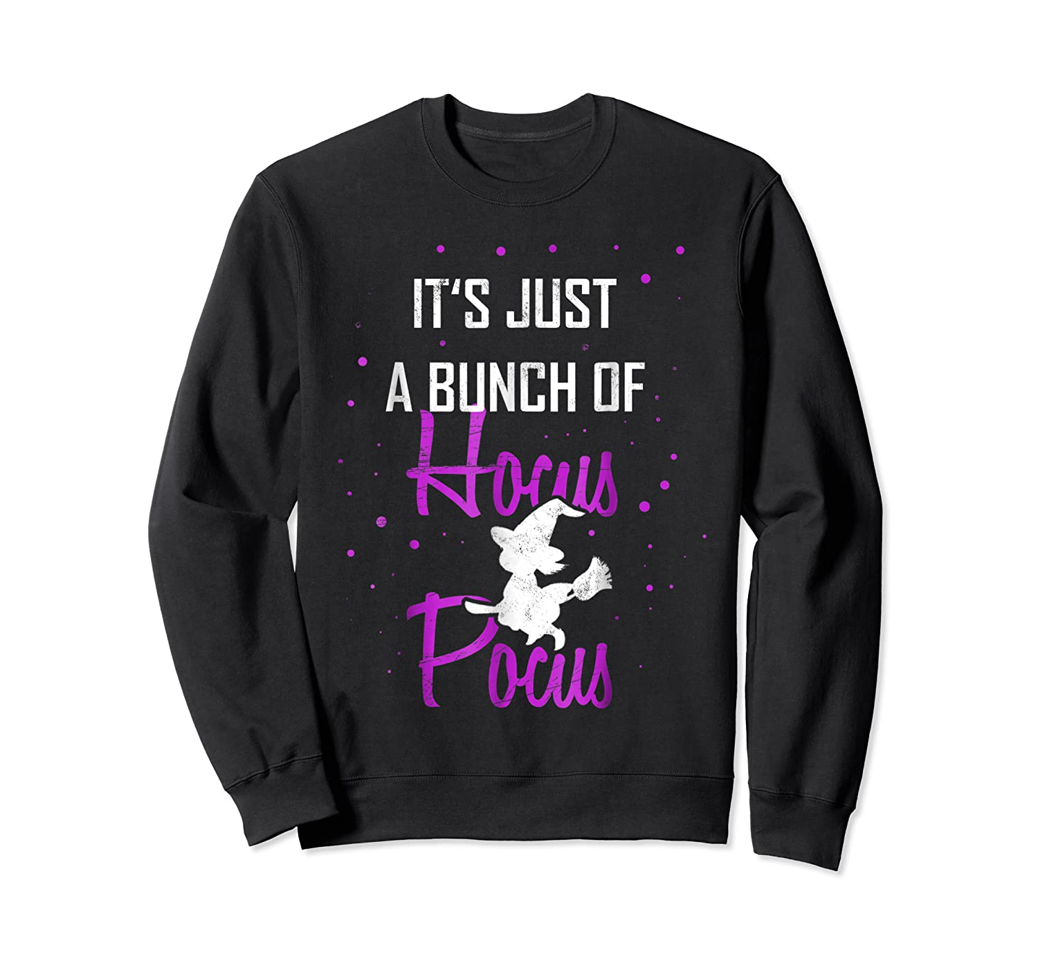 It's Just A Bunch Of Hocus Pocus Funny Witch Gift Shirts Crewneck Sweater