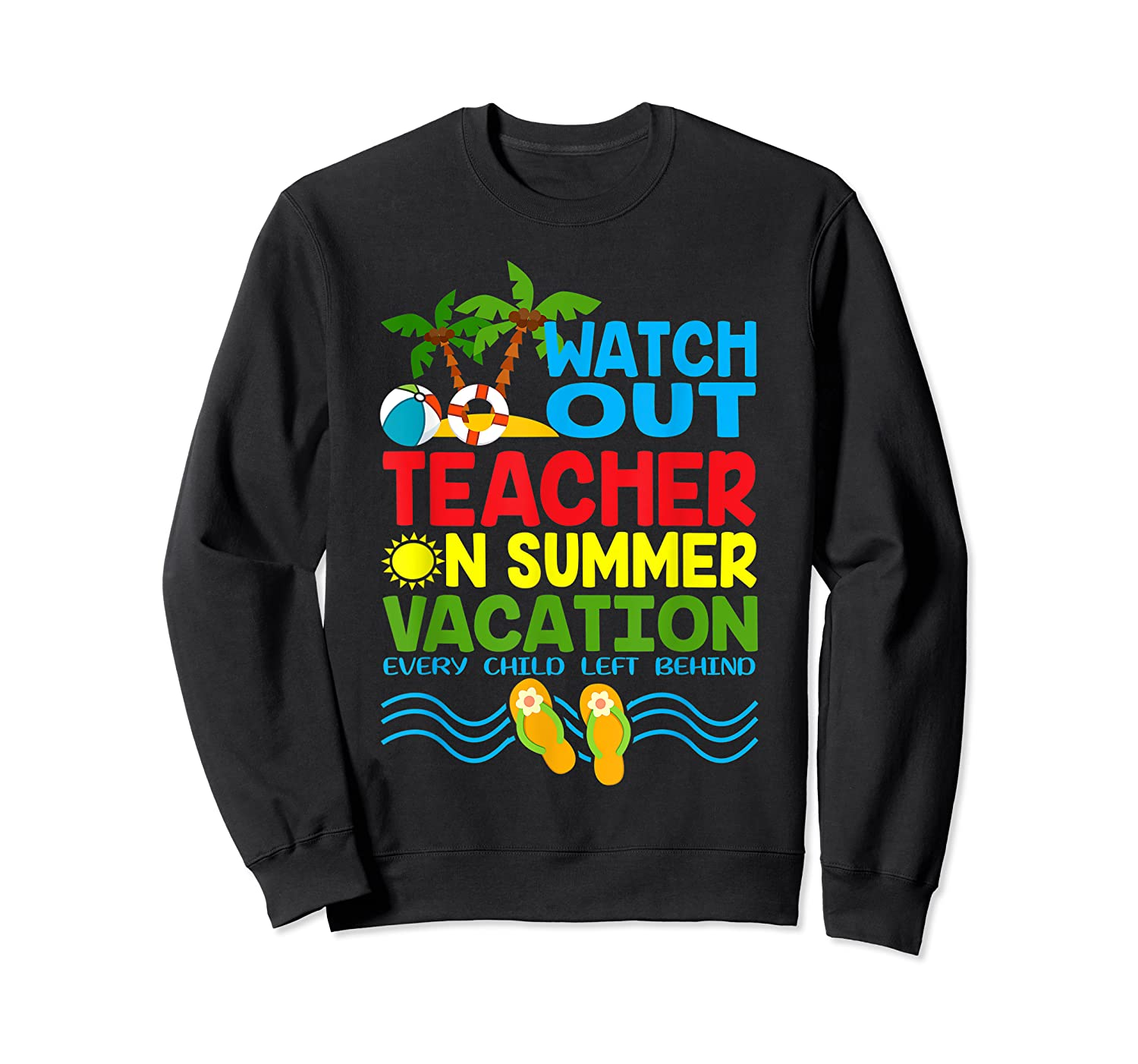 Watch Out Tea On Summer Vacation Every Child Left Behind Shirts Crewneck Sweater