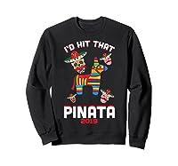 I'd Hit That Pinata 2019 With Sugar Skull Mexican Shirts Sweatshirt Black