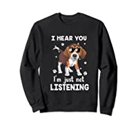 Hear You 'm Just Not Listening Funny Beagle Shirts Sweatshirt Black