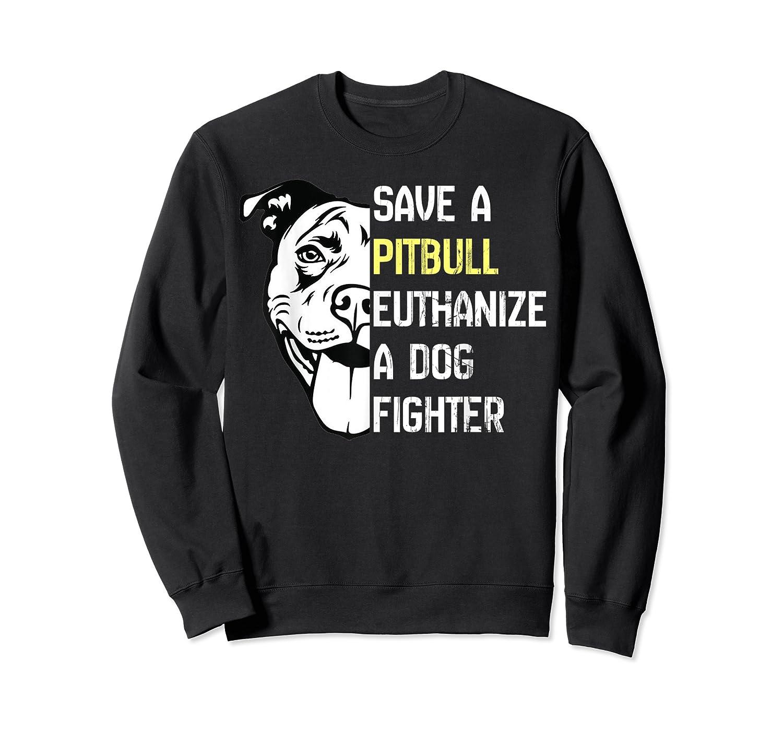 Save A Pitbull Euthanize A Dog Fighter Cool Shirts Crewneck Sweater