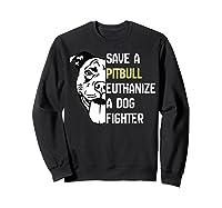 Save A Pitbull Euthanize A Dog Fighter Cool Shirts Sweatshirt Black