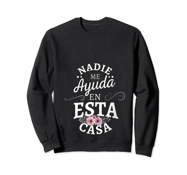 Nadie Me Ayuda En Esta Casa Nobody Helps Me In This House Shirts Crewneck Sweater