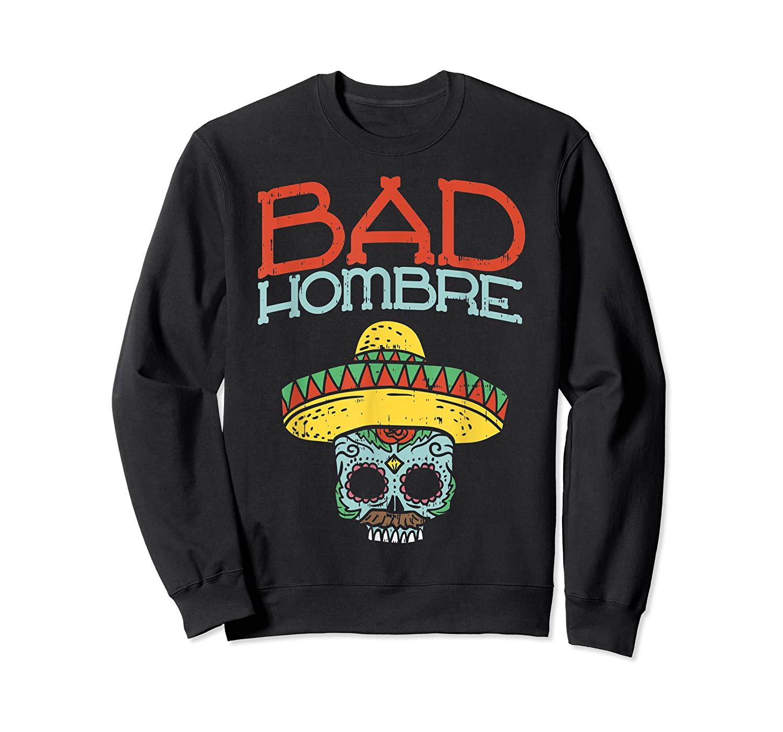 Bad Hombre Cinco De Mayo Sugar Skull Mexican Gift Shirts Crewneck Sweater