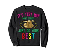 Best Saying Test Day Gift Tea Sloth Lover Shirts Sweatshirt Black