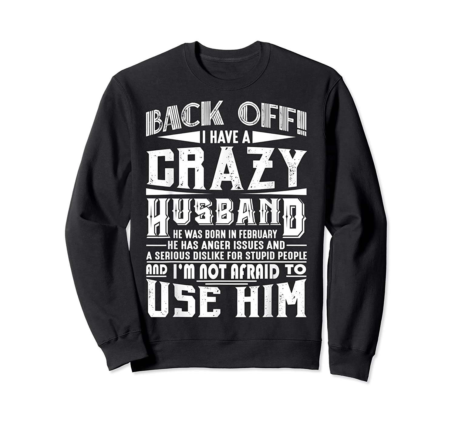 Back Off I Have A Crazy Husband Born In February Funny Shirts Crewneck Sweater