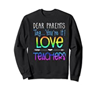 Dear Parents Tag You're It Love Teas Funny Tea Gift Premium T-shirt Sweatshirt Black