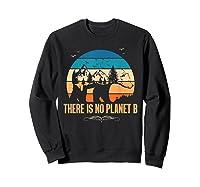Vintage There Is No Planet B T-shirt Gift For T-shirt Sweatshirt Black