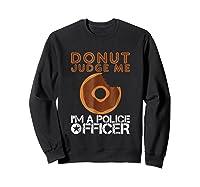 Funny Donut Police Officer Pun Gift Gag Policeman Shirt Sweatshirt Black