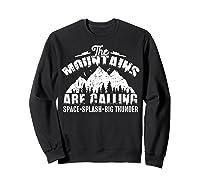 The Mountains Are Calling Space Splash Big Thunder Shirts Sweatshirt Black