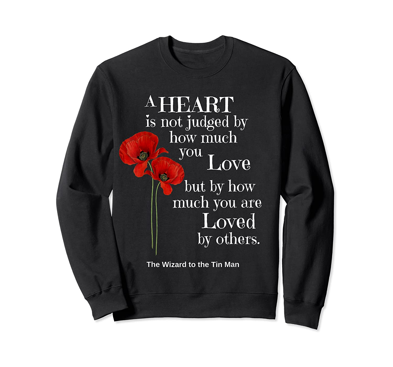 Wizard Of Oz Quote A Heart Is Not Judged Wizard To Tin Man Shirts Crewneck Sweater