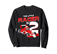 Race Car 2nd Birthday I This Little Racer Is 2 Years Old Shirts Sweatshirt Black