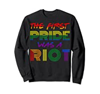 The First Pride Was A Riot Gay Lgbt Rights Shirts Sweatshirt Black