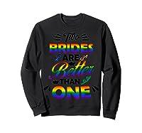 Two Brides Are Better Than One T-shirt Lgbt Pride Shirt Sweatshirt Black