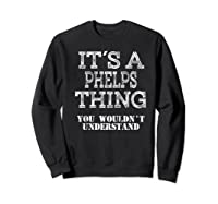 Its A Phelps Thing You Wouldnt Understand Matching Family Shirts Sweatshirt Black