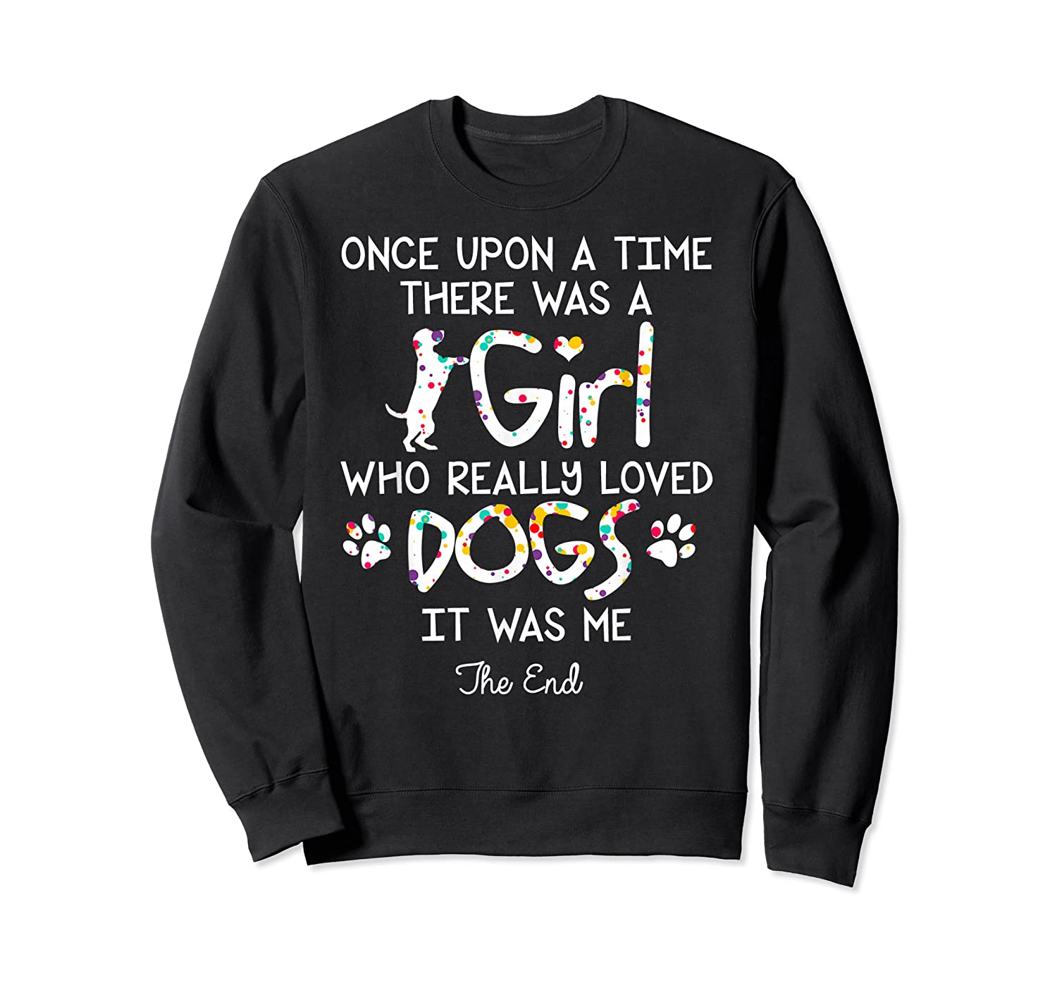 Once Upon A Time There Was A Girl Who Really Loved Dogs Gift Shirts Crewneck Sweater