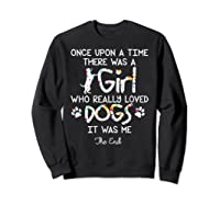 Once Upon A Time There Was A Girl Who Really Loved Dogs Gift Shirts Sweatshirt Black