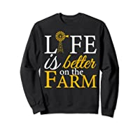 Life Is Better On The Farm Agricultural Life Shirts Sweatshirt Black