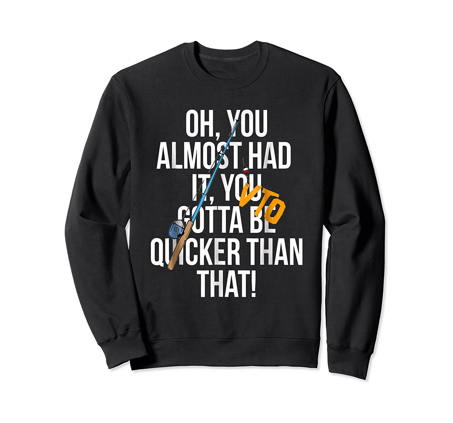 Almost Had It Gotta Be Quicker Than That Shirts Crewneck Sweater