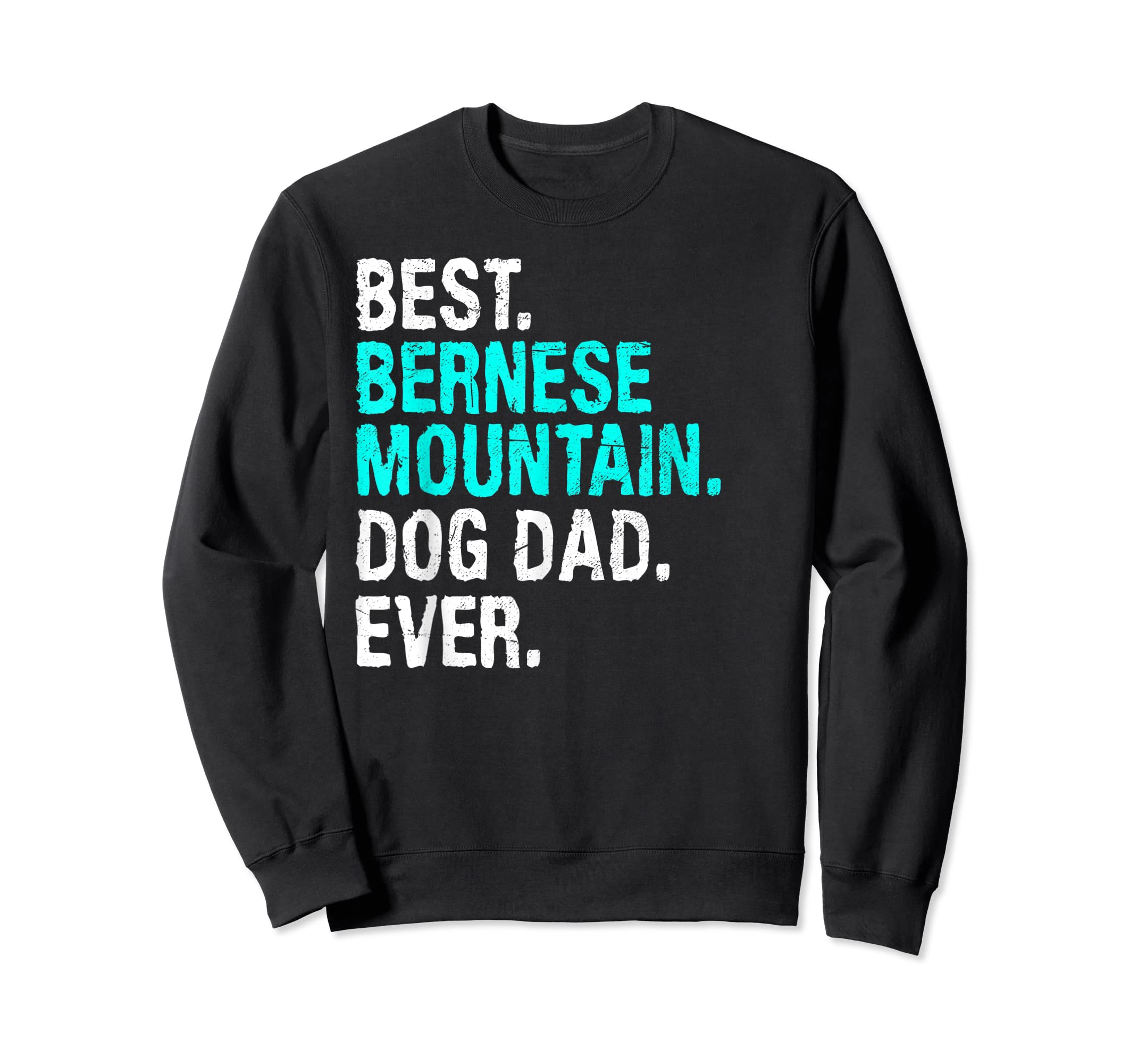 Mens Best Bernese Mountain Dog Dad Ever T-Shirt Gifts For Father T-Shirt-Sweatshirt-Black