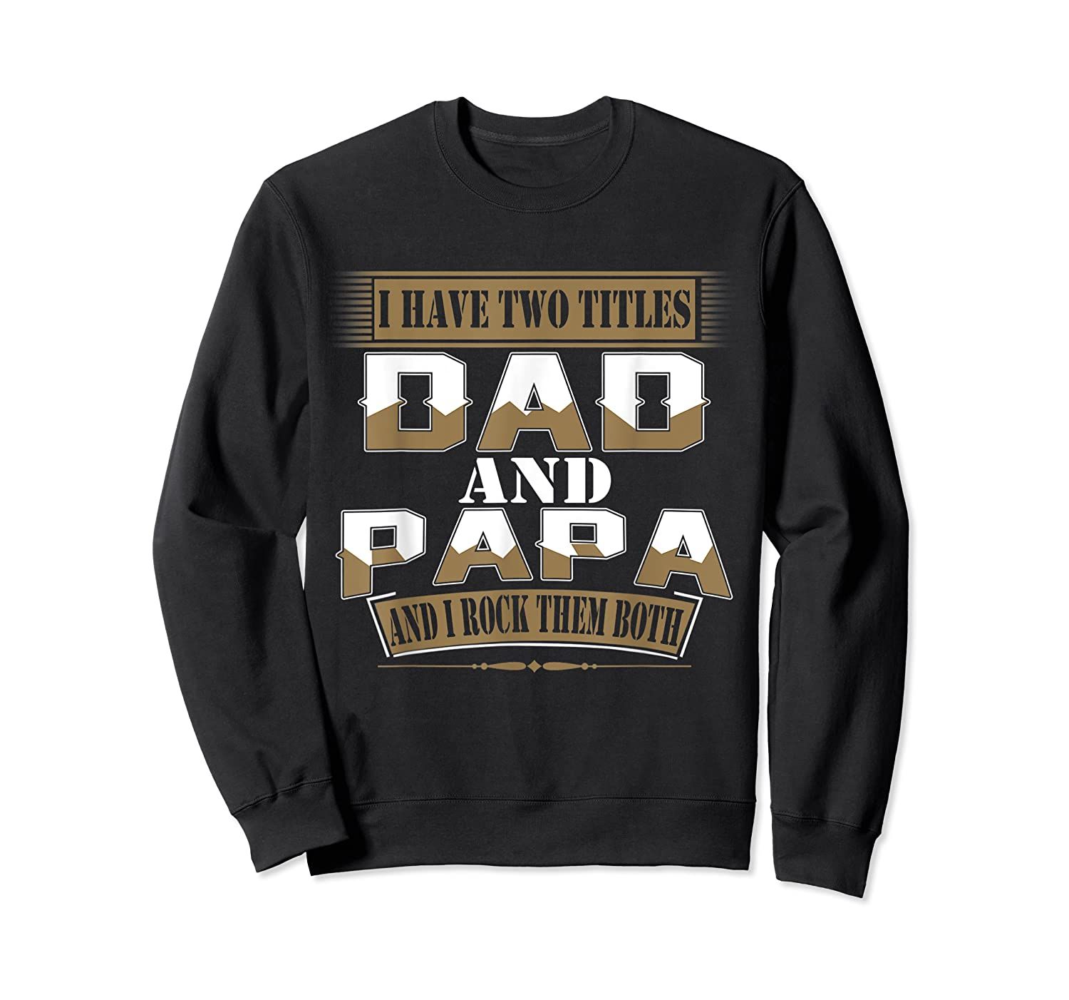 Have Two Titles Dad And Papa Funny Fathers Day Gift Shirts Crewneck Sweater