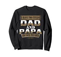 Have Two Titles Dad And Papa Funny Fathers Day Gift Shirts Sweatshirt Black