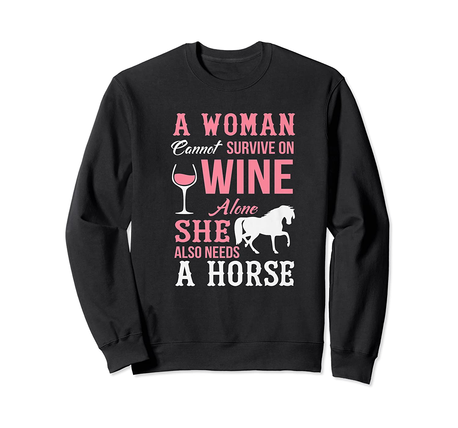 A Woman Can't Survive On Wine Alone She Also Needs A Horse Premium T-shirt Crewneck Sweater