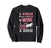 A Woman Can't Survive On Wine Alone She Also Needs A Horse Premium T-shirt Sweatshirt Black