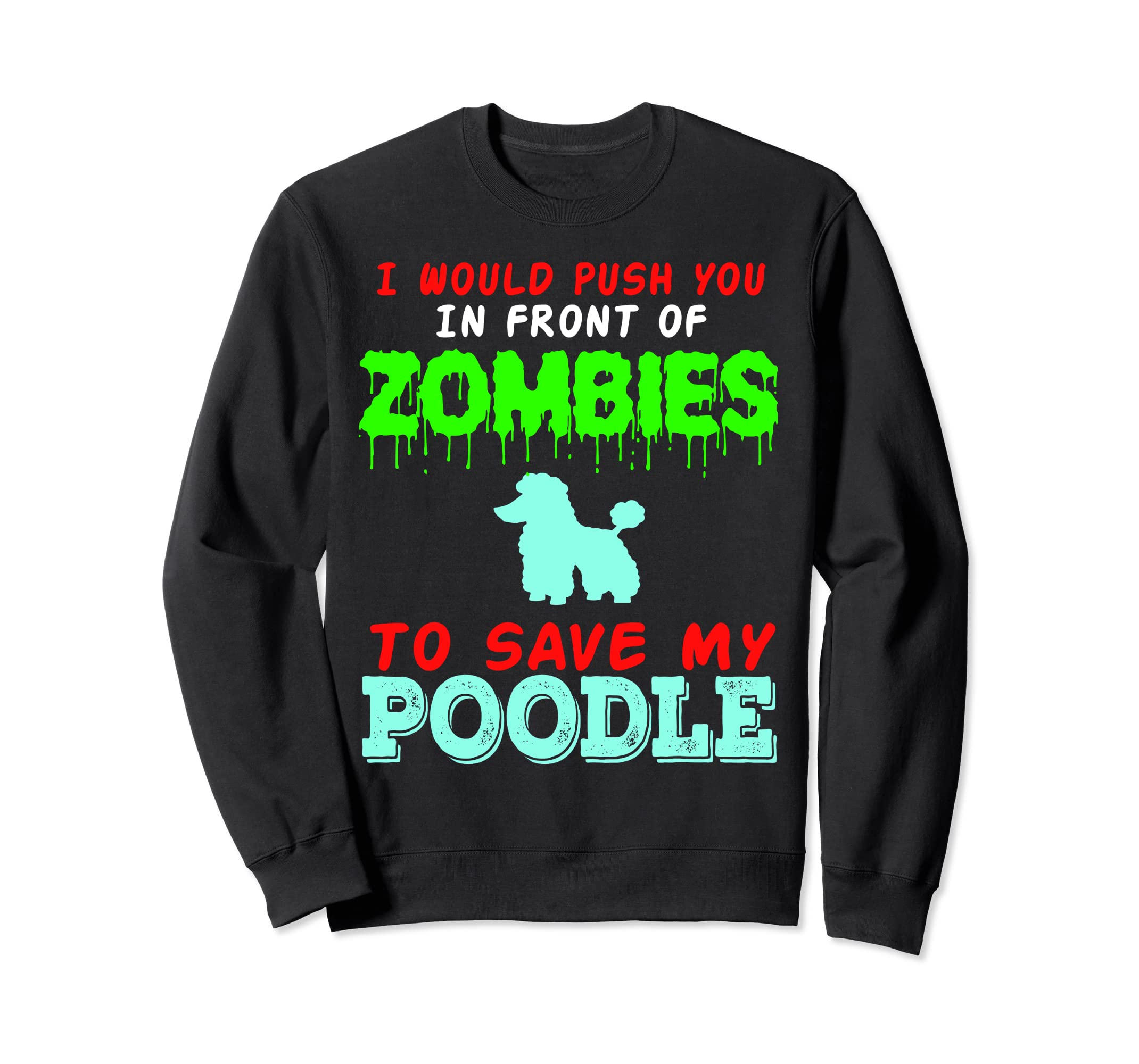 c96440ad7 Amazon.com: Poodle I Would Push You To Zombies domestic Dog Mom Sweater:  Clothing