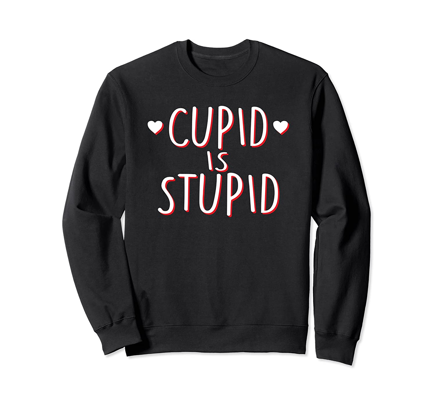 Cupid Is Stupid Funny Valentine S Day Gift T Shirt Crewneck Sweater
