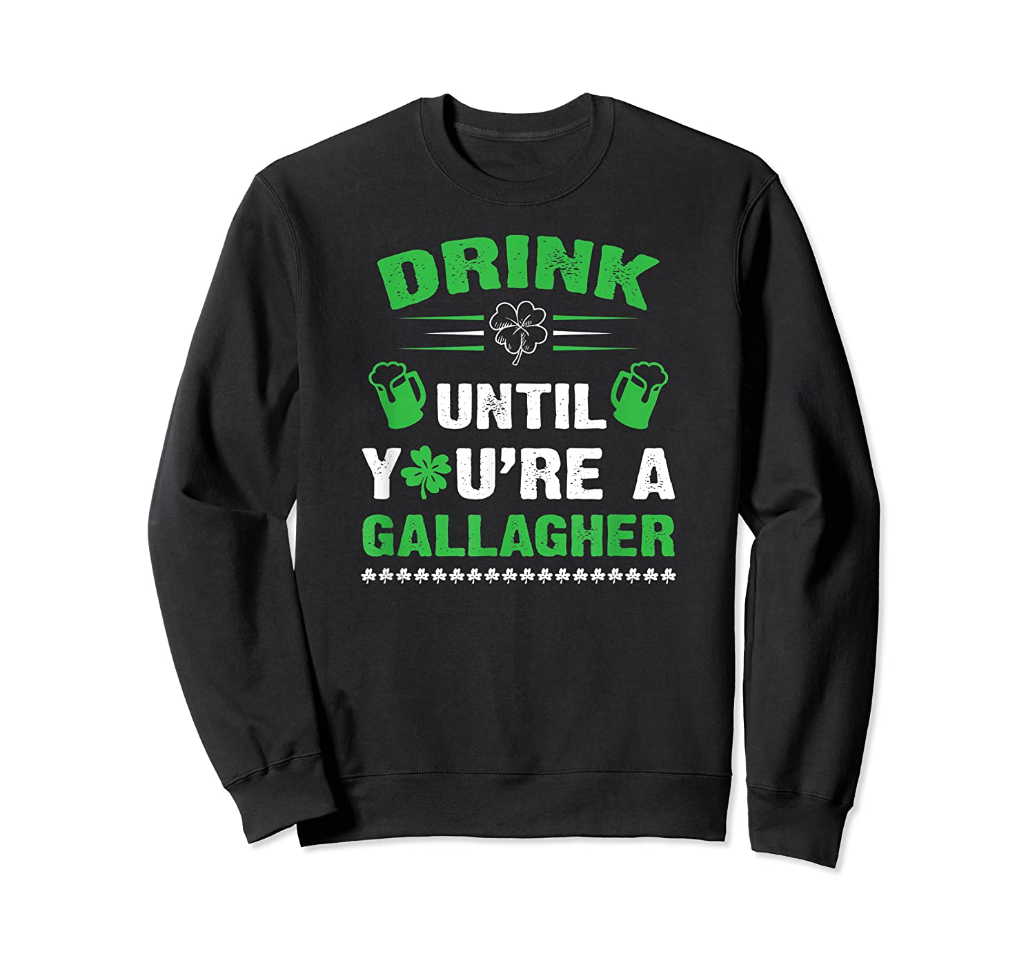 Funny Drink Until You're A Gallagher St Patricks Day Shirts Crewneck Sweater