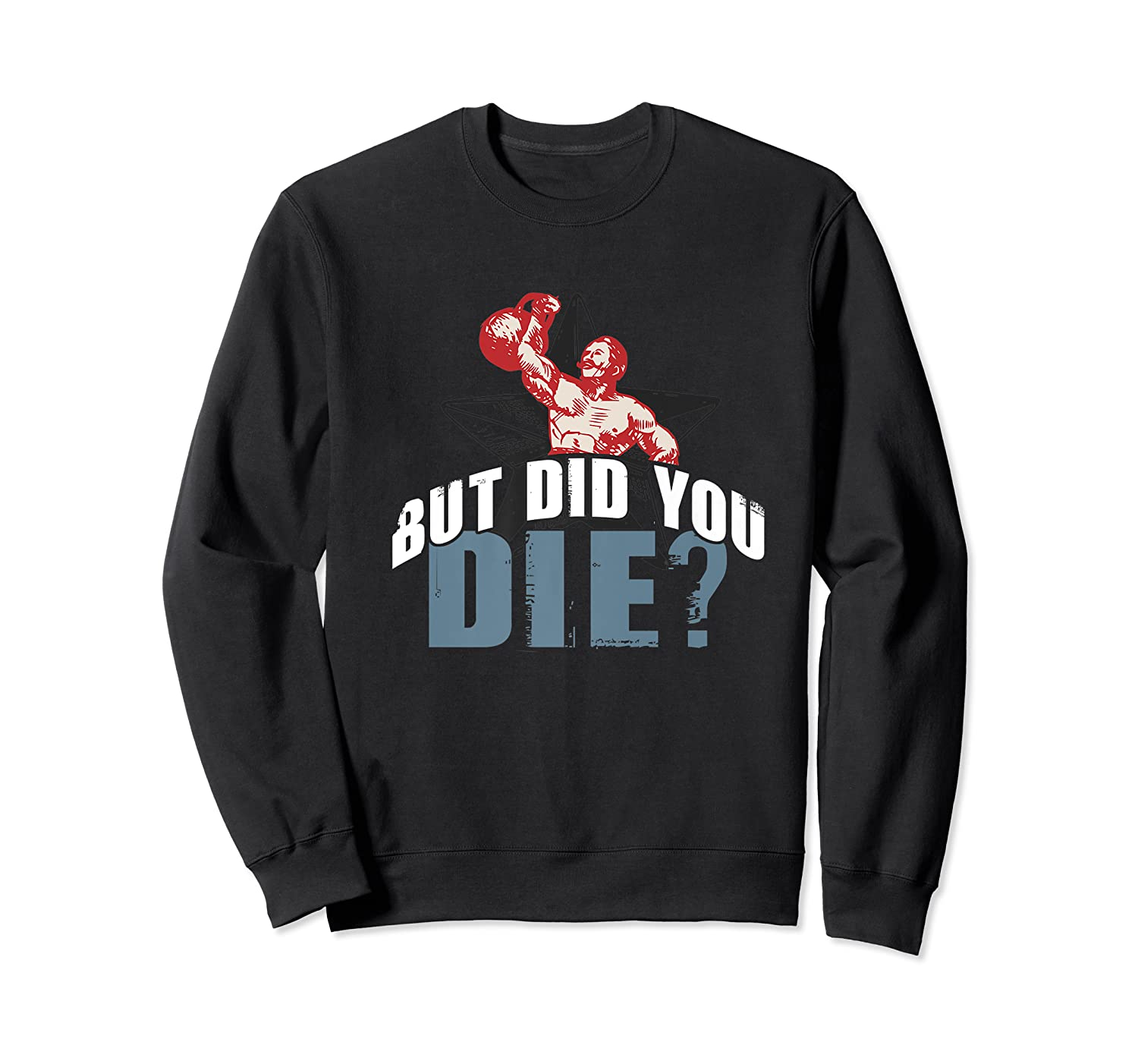 But Did You Die Kettlebell Workout Gym Ness Lifting Premium T-shirt Crewneck Sweater