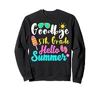 Goodbye 5th Grade Hello Summer Funny Teas Gifts Shirts Sweatshirt Black